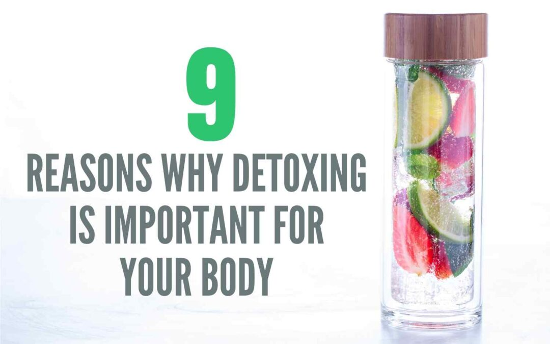 9 REASON WHY DETOXING IS IMPORTANT